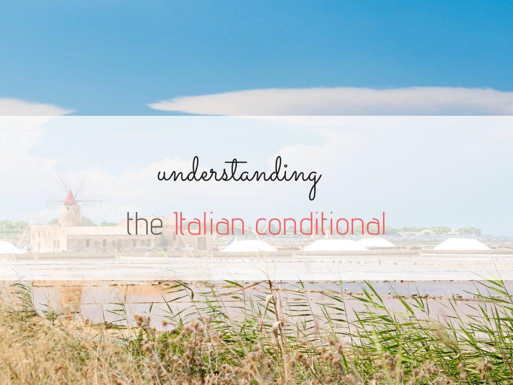 The conditional tense, il condizionale