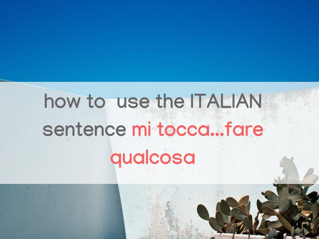 How to use the expression 'Mi tocca..(fare qualcosa)'.