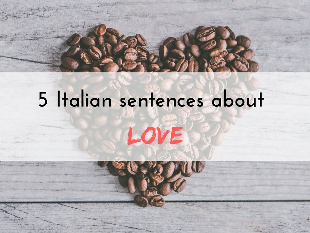 FIVE ITALIAN PROVERBS ABOUT LOVE