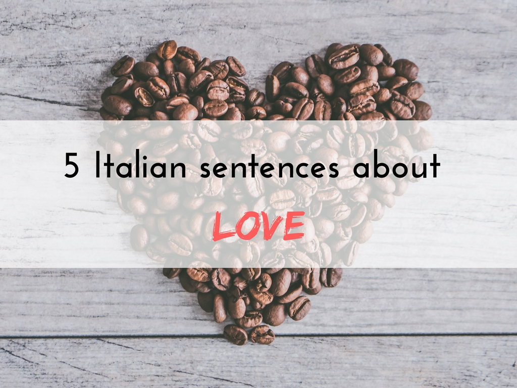 5 Italian proverbs about love