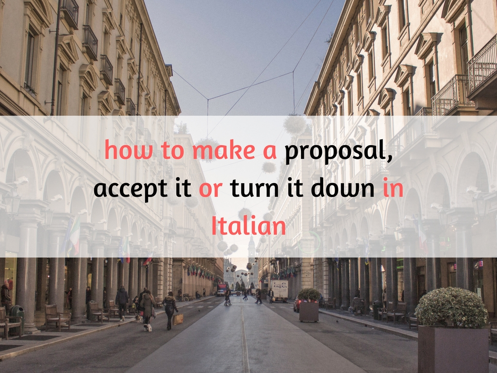 Making a proposal, accept it or turn it down in Italian!