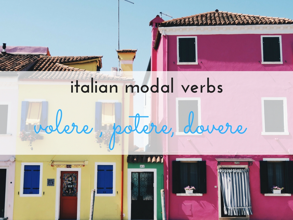 A brief guide to using the Italian modal verbs (volere, dovere, potere)