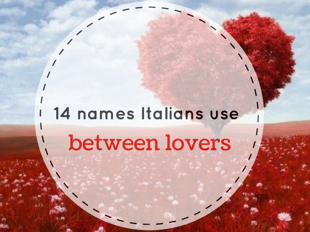 Valentine's day post:14 names Italian use between lovers