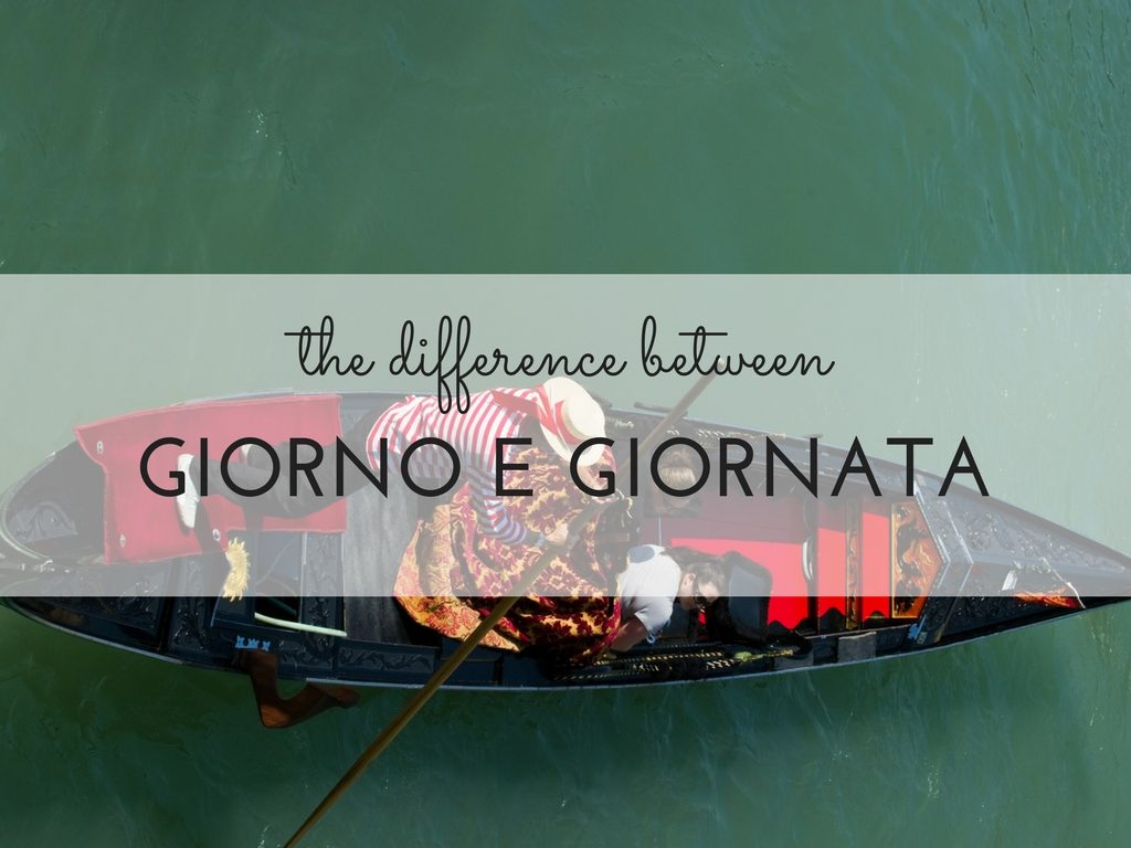 GIORNO and GIORNATA: how to use them