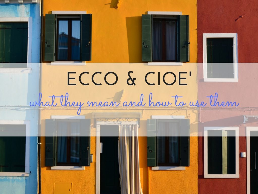 How to use in Italian ECCO e CIOÈ