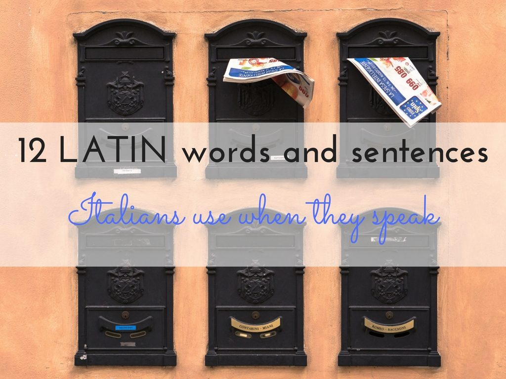 12 Latin words (and sentences) used in spoken Italian