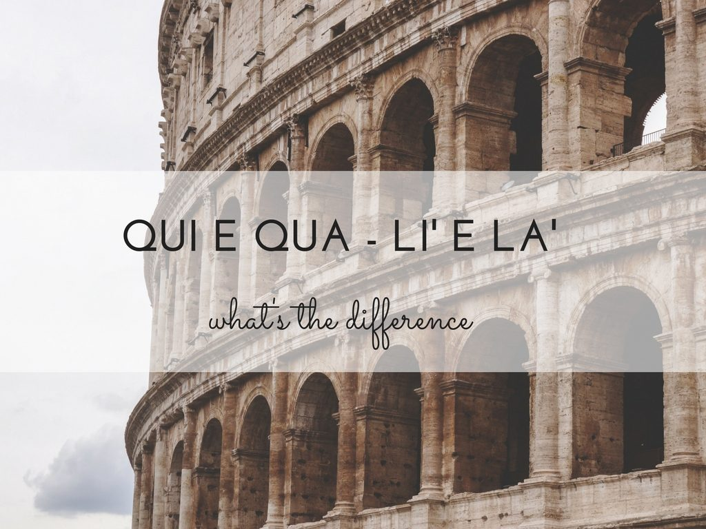 Lì or là? Qui or qua? Is there any difference between them?