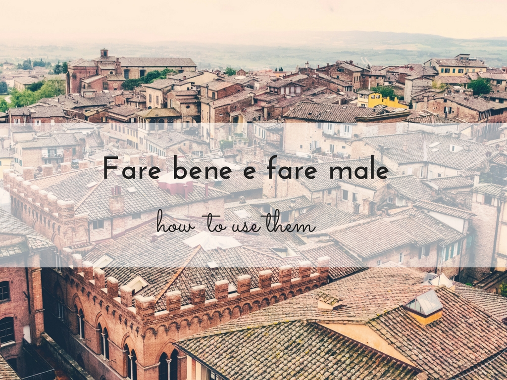 Fare bene & fare male: how to use them