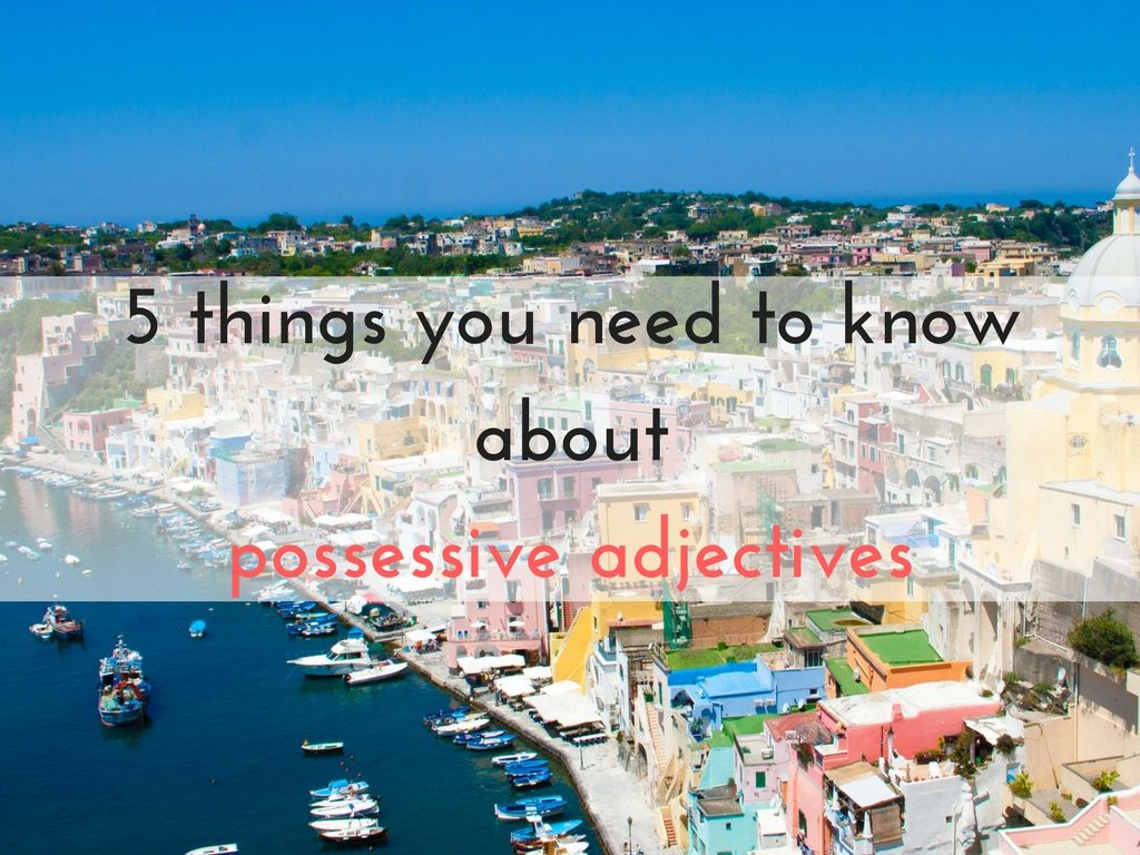 5 things you need to know about Possessives in Italian