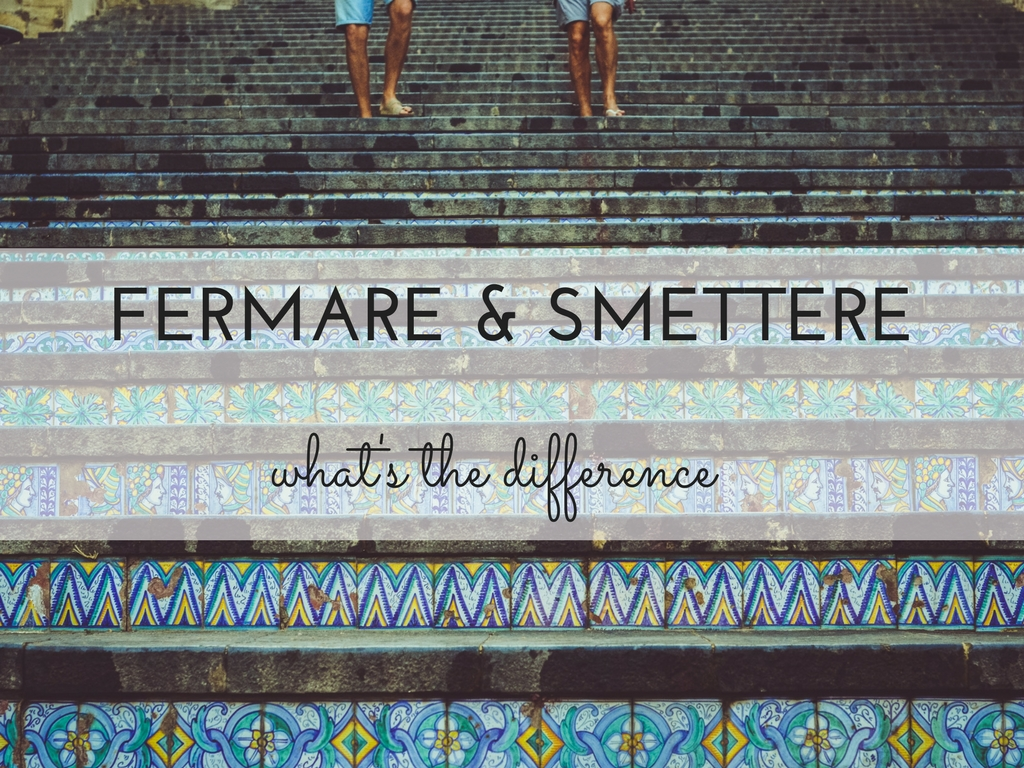 Fermare and  smettere: what's the difference?