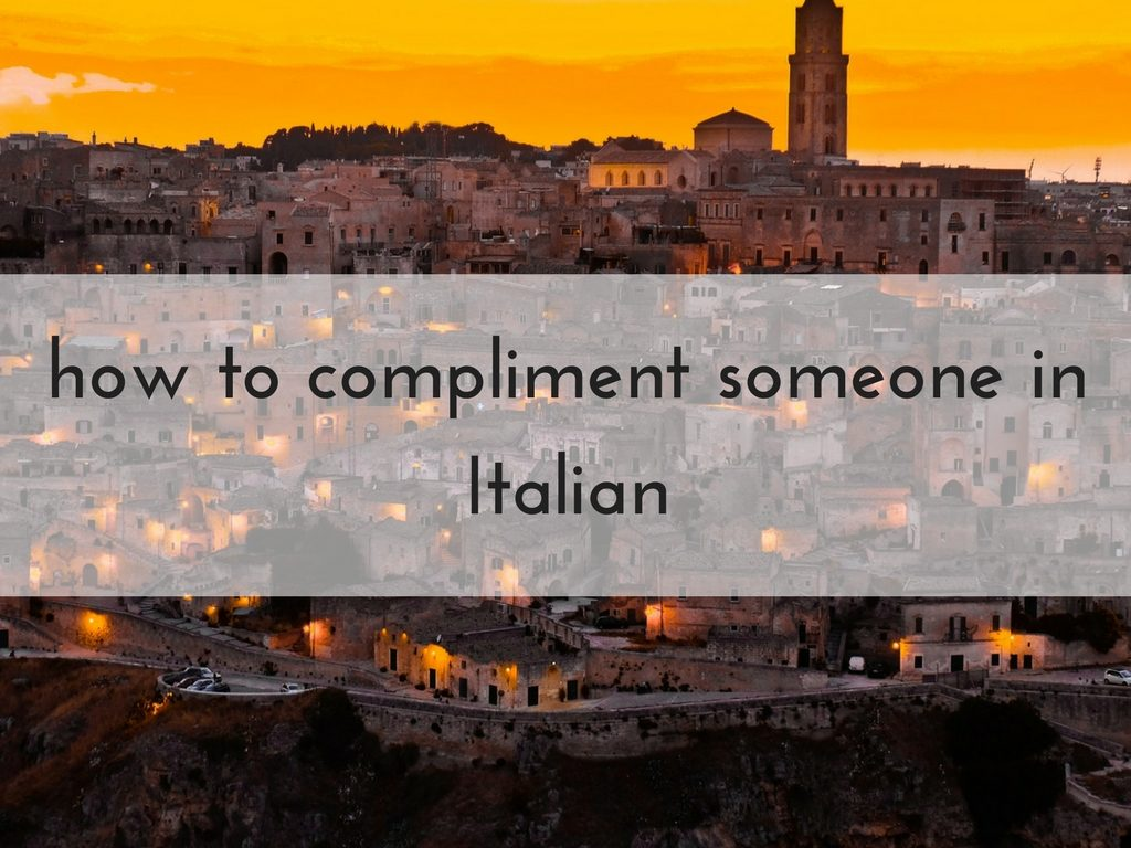 How to compliment someone in Italian