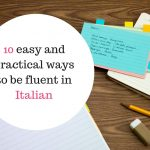 10 easy and practical ways to  be fluent in Italian
