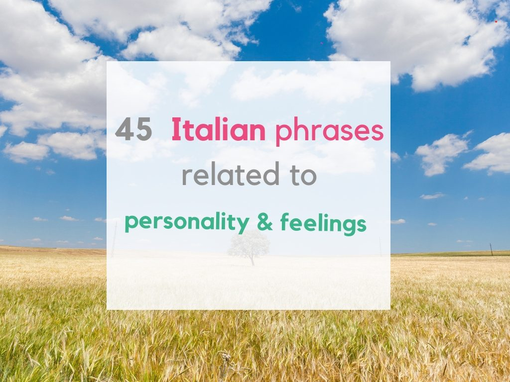 45 Italian phrases to express feelings and emotions