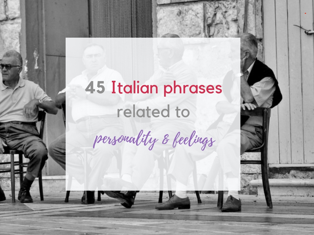 45 Italian phrases related to personality and feelings