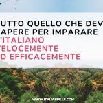 Tutto quello che devi sapere per imparare italiano in maniera veloce ed efficace