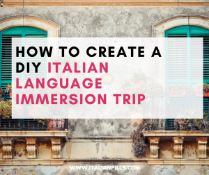How to create your perfect Italian Immersion Trip
