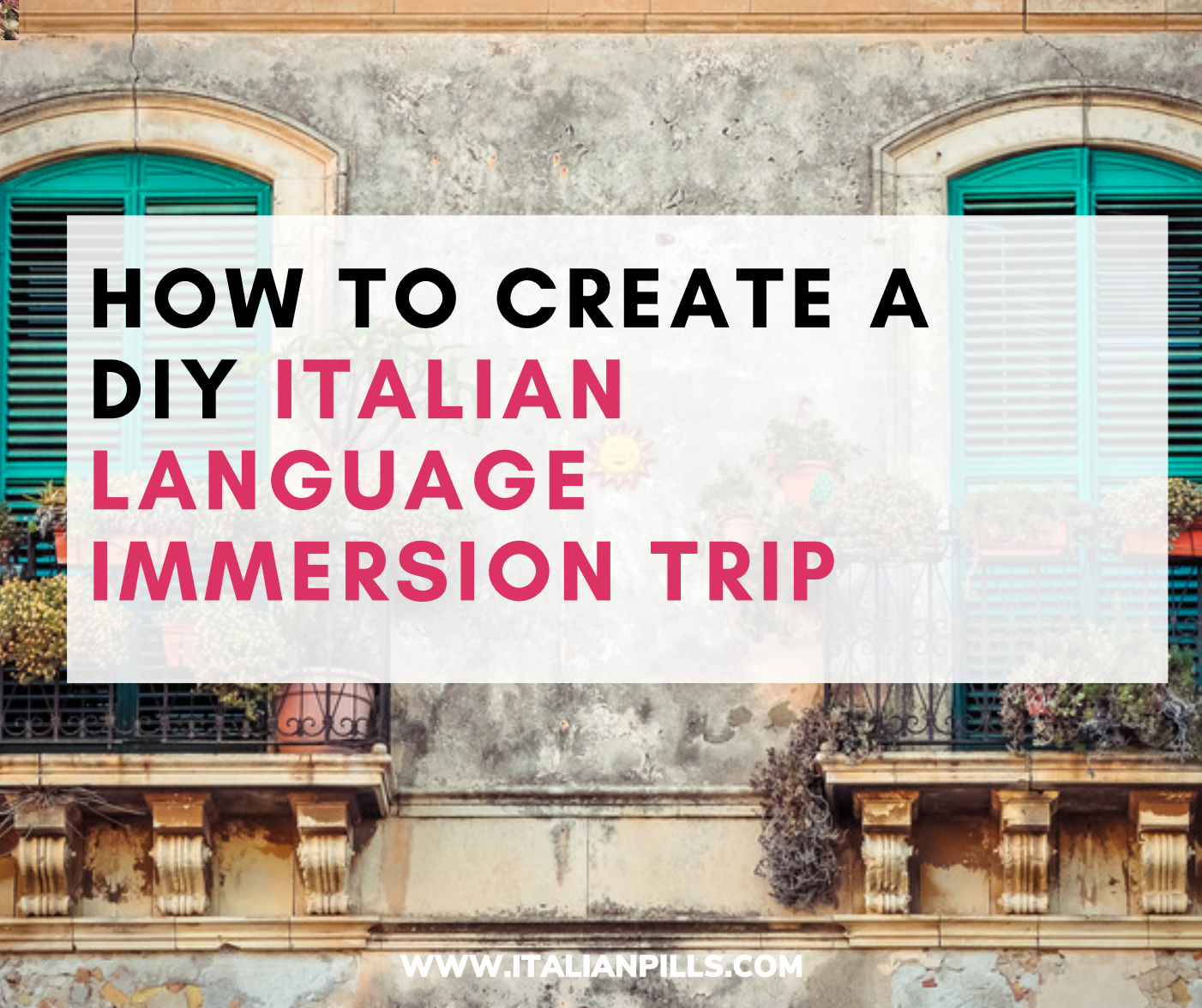 How to create your perfect Italian Language Immersion Trip