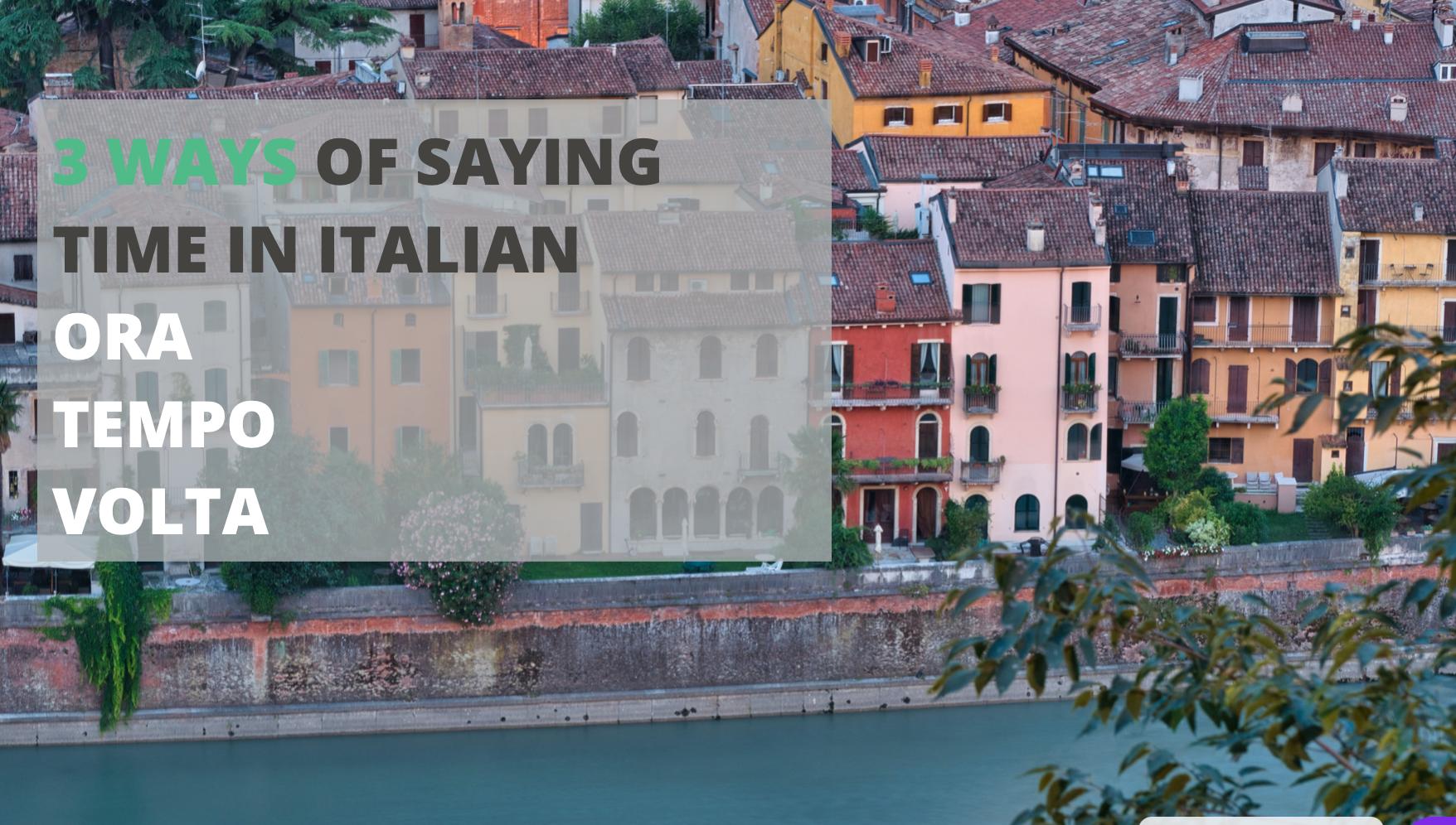 The 3 ways of saying TIME in Italian – ORA/TEMPO/VOLTA